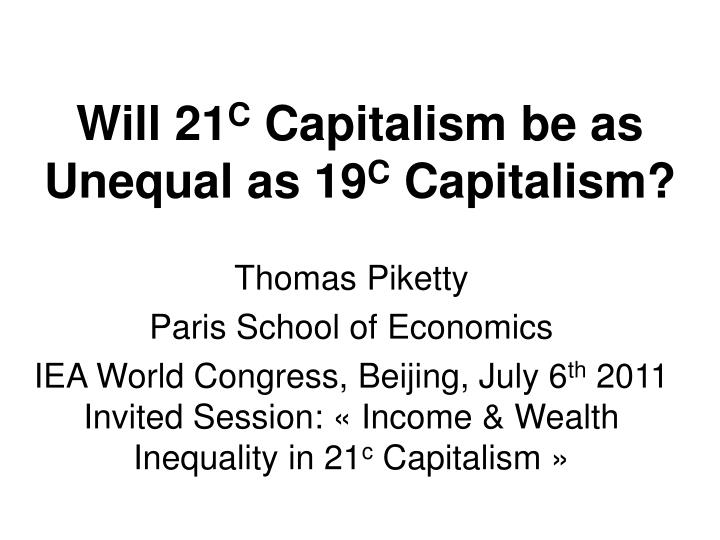 will 21 c capitalism be as unequal as 19 c capitalism n.