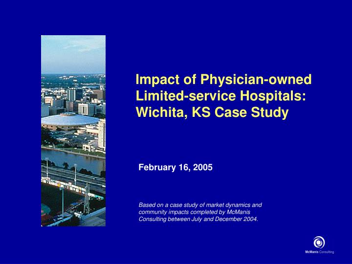 impact of physician owned limited service hospitals wichita ks case study n.