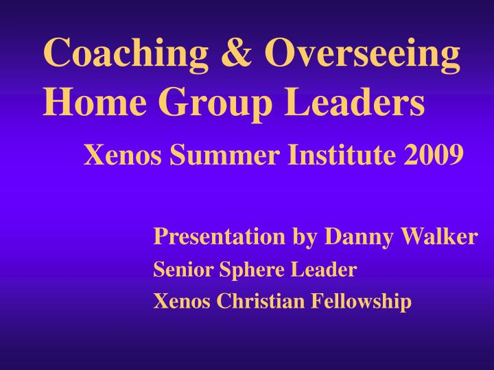 coaching overseeing home group leaders xenos summer institute 2009 n.