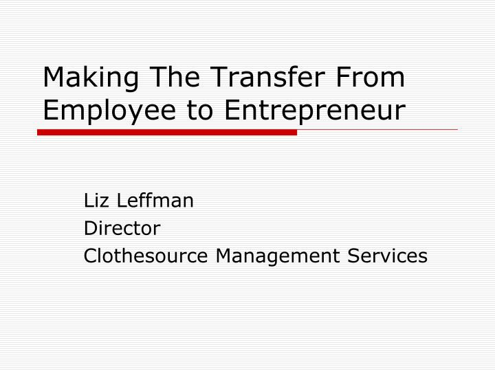 making the transfer from employee to entrepreneur