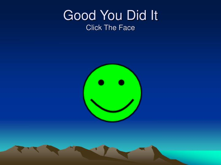 Good you did it click the face