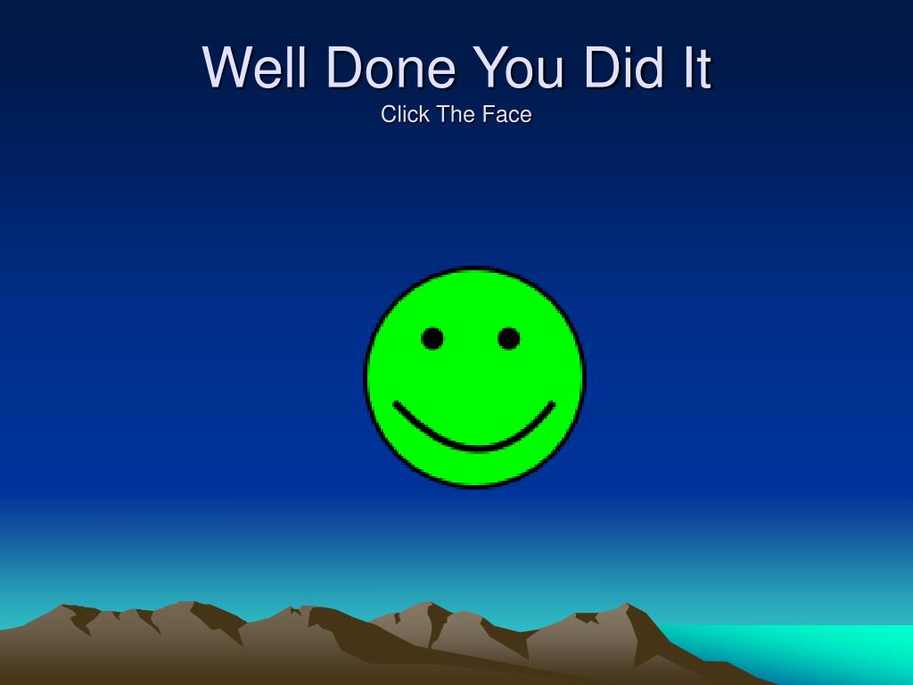 Well Done You Did It