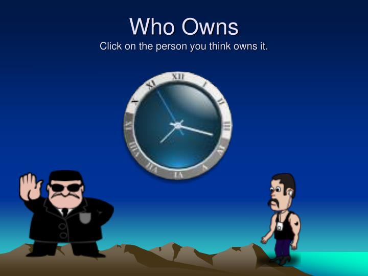 Who owns click on the person you think owns it