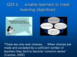 q25 b enable learners to meet learning objectives