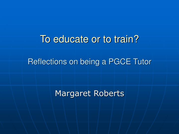 to educate or to train reflections on being a pgce tutor n.