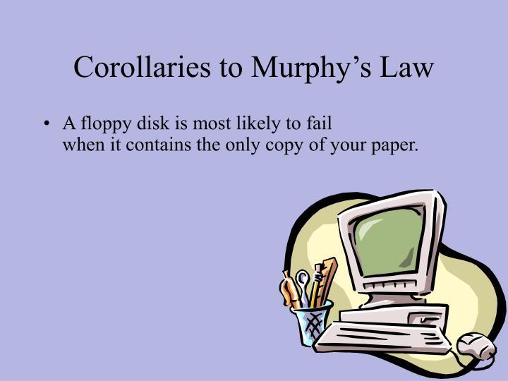 Corollaries to Murphy's Law