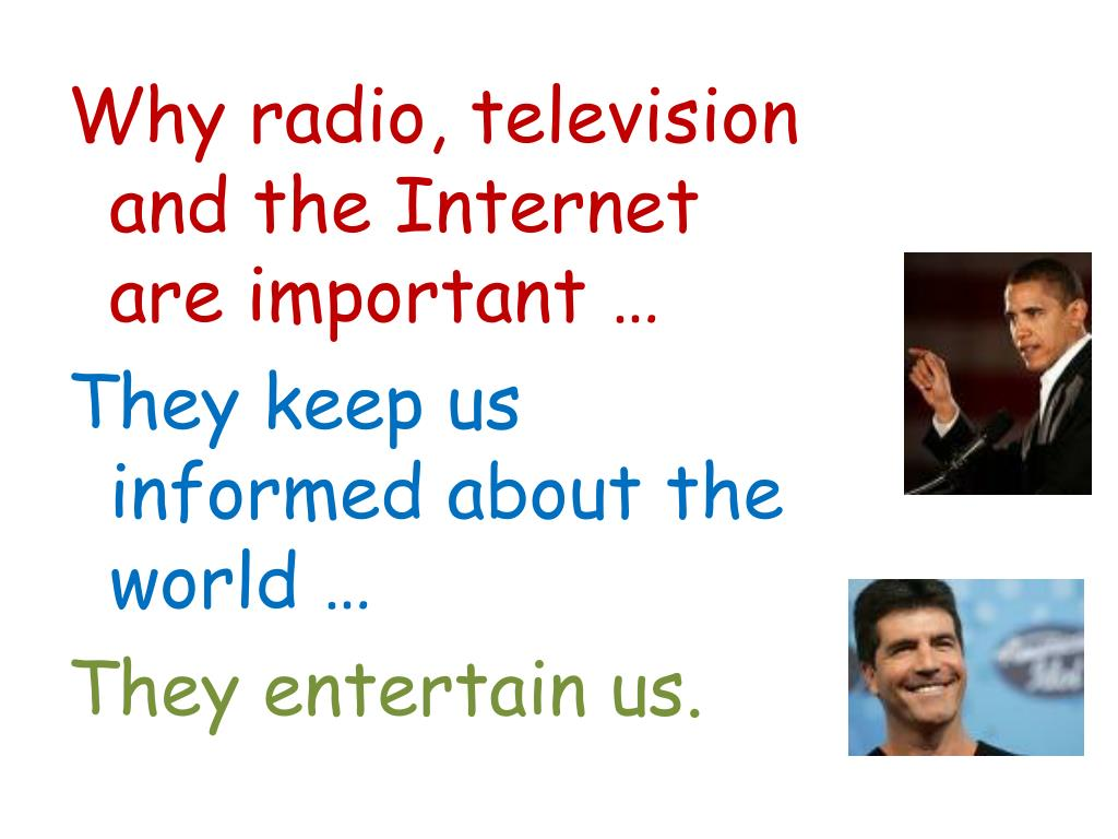 Why radio, television and the Internet are important …