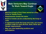 male venturers may continue to work toward eagle