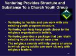 venturing provides structure and substance to a church youth group