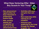 what does venturing offer older boy scouts in your troop