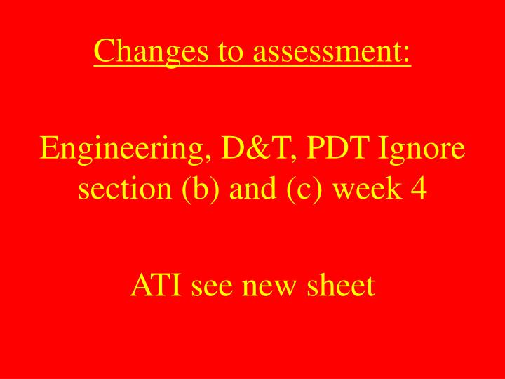 changes to assessment engineering d t pdt ignore section b and c week 4 ati see new sheet n.