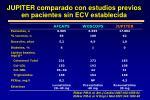 jupiter comparado con estudios previos en pacientes sin ecv establecida