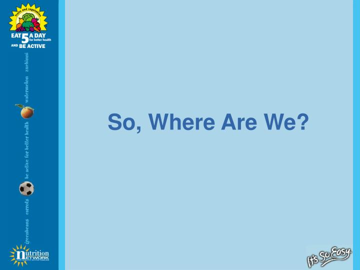 So, Where Are We?