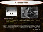 a clumsy man