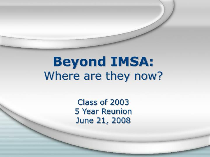 beyond imsa where are they now class of 2003 5 year reunion june 21 2008 n.