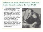 a dominican monk bartolom de las casas decries spanish cruelty in the new world