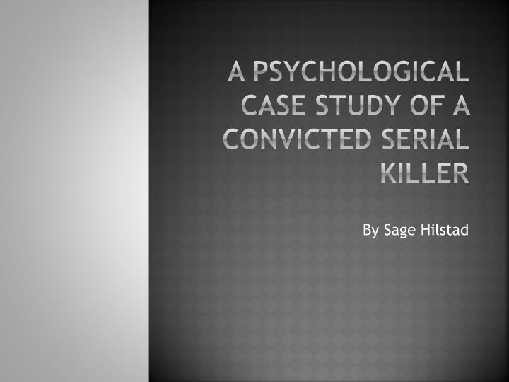 psychological case studies on serial killers Introduction definition of a serial killer what is the true persona of a serial killer overview background: important life experiences overview of cases.