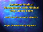 combined medical management with medical only claims team