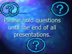please hold questions until the end of all presentations