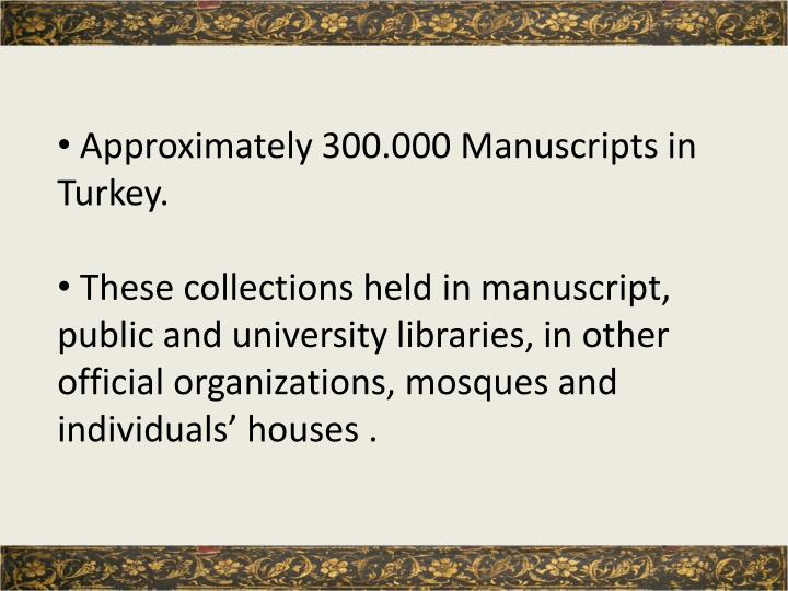 Approximately 300.000 Manuscripts in Turkey.