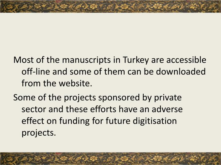 Most of the manuscripts in Turkey are accessible off-line and some of them can be downloaded from the website.