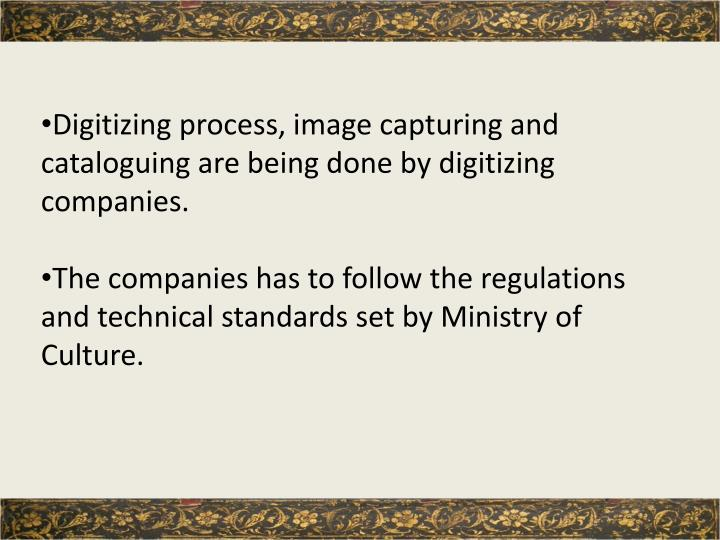 Digitizing process, image capturing and cataloguing are being done by digitizing companies.