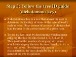 step 5 follow the tree id guide dichotomous key