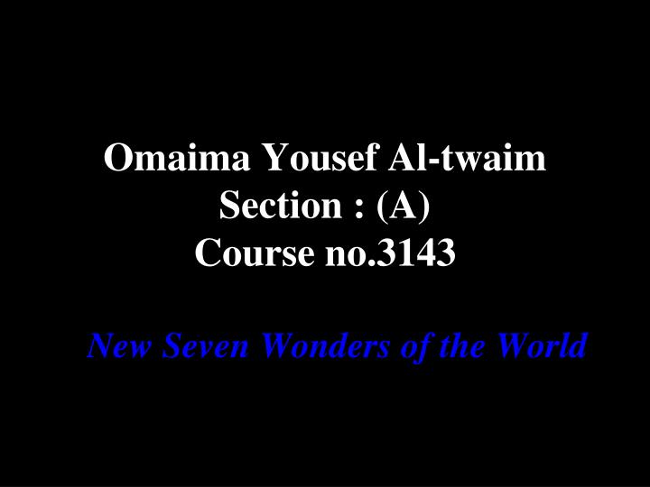 omaima yousef al twaim section a course no 3143 n.
