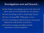 investigations now and beyond