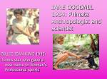 jane goodall 1934 primate anthropologist and scientist
