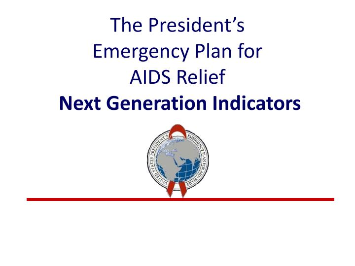 the president s emergency plan for aids relief next generation indicators n.