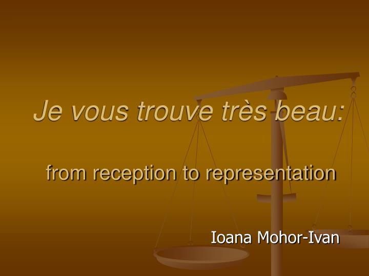 je vous trouve tr s beau from reception to representation n.