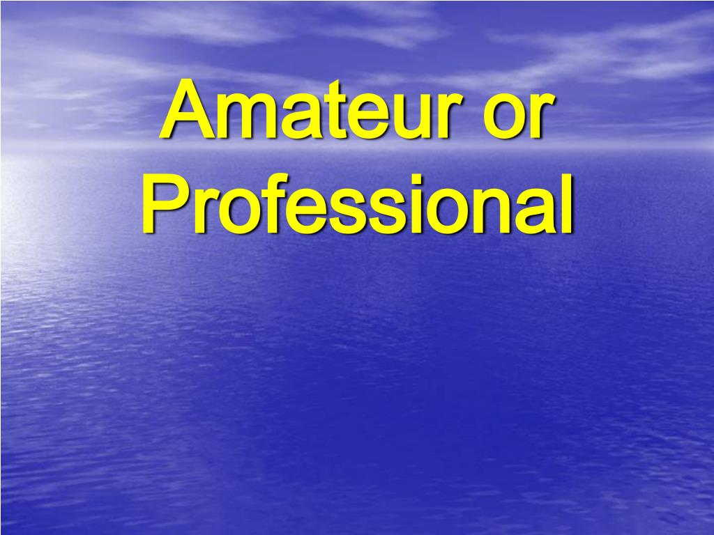 Amateur or Professional
