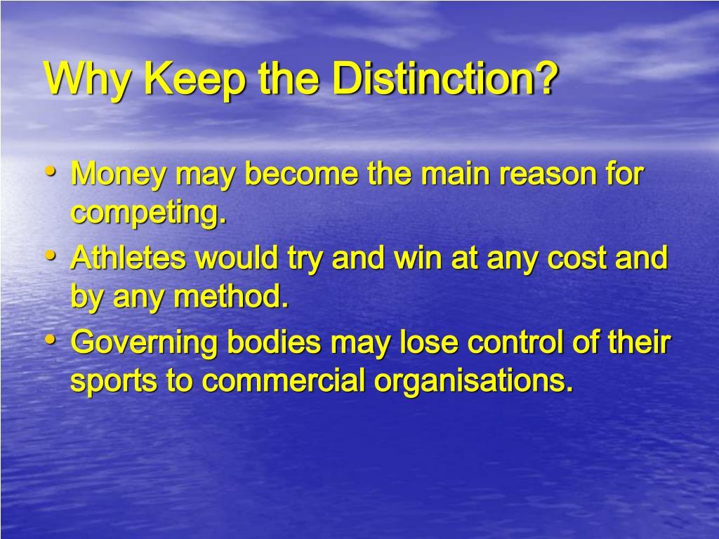 Why Keep the Distinction?