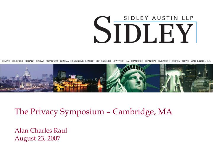 the privacy symposium cambridge ma alan charles raul august 23 2007 n.