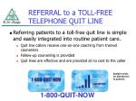 referral to a toll free telephone quit line