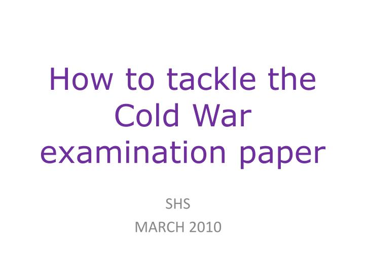 how to tackle the cold war examination paper n.