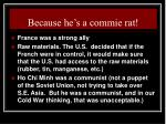 because he s a commie rat