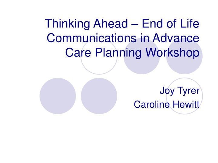 thinking ahead end of life communications in advance care planning workshop n.