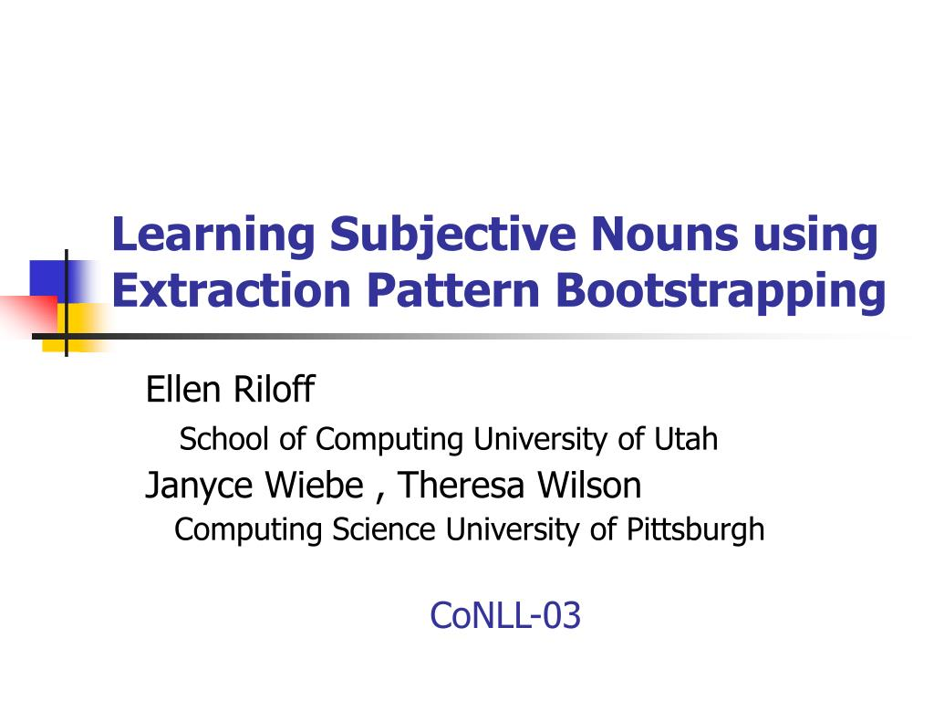 learning subjective nouns using extraction pattern bootstrapping l.