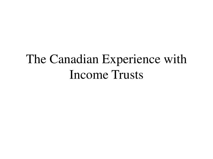 the canadian experience with income trusts n.