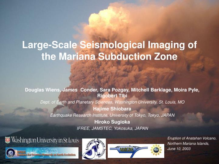 large scale seismological imaging of the mariana subduction zone n.