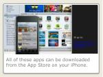 all of these apps can be downloaded from the app store on your iphone