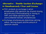 alternative double auction exchange to simultaneously clear and license