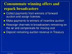 consummate winning offers and repack broadcasters
