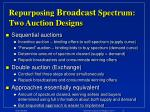 repurposing broadcast spectrum two auction designs