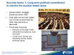 success factor 1 long term political commitment to resolve the nuclear waste issue