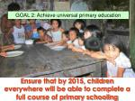 ensure that by 2015 children everywhere will be able to complete a full course of primary schooling