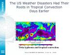 the us weather disasters had their roots in tropical convection days earlier