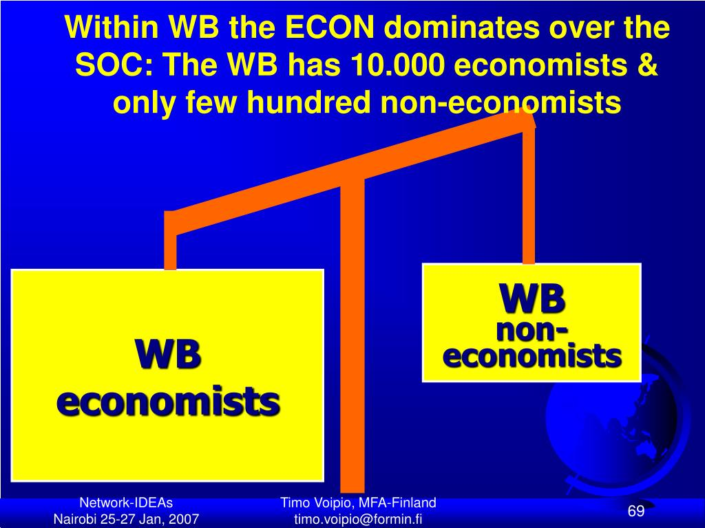 Within WB the ECON dominates over the SOC: The WB has 10.000 economists &